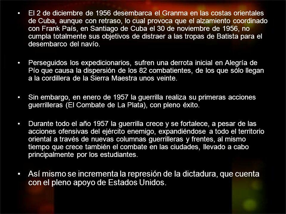 El 2 de diciembre de 1956 desembarca el Granma en las costas orientales de Cuba, aunque con retraso, lo cual provoca que el alzamiento coordinado con Frank País, en Santiago de Cuba el 30 de noviembre de 1956, no cumpla totalmente sus objetivos de distraer a las tropas de Batista para el desembarco del navío.
