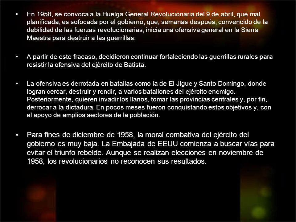 En 1958, se convoca a la Huelga General Revolucionaria del 9 de abril, que mal planificada, es sofocada por el gobierno, que, semanas después, convencido de la debilidad de las fuerzas revolucionarias, inicia una ofensiva general en la Sierra Maestra para destruir a las guerrillas.