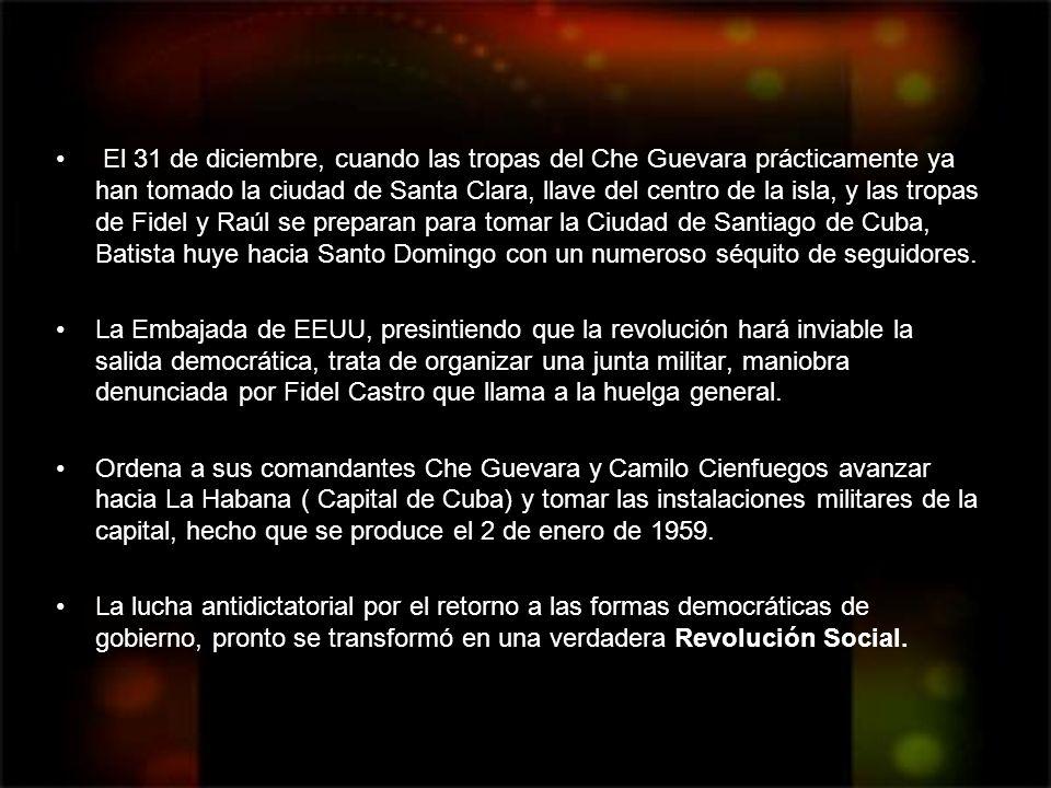 El 31 de diciembre, cuando las tropas del Che Guevara prácticamente ya han tomado la ciudad de Santa Clara, llave del centro de la isla, y las tropas de Fidel y Raúl se preparan para tomar la Ciudad de Santiago de Cuba, Batista huye hacia Santo Domingo con un numeroso séquito de seguidores.