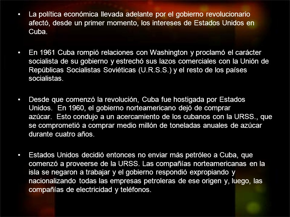 La política económica llevada adelante por el gobierno revolucionario afectó, desde un primer momento, los intereses de Estados Unidos en Cuba.
