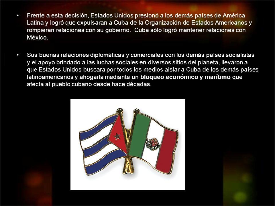 Frente a esta decisión, Estados Unidos presionó a los demás países de América Latina y logró que expulsaran a Cuba de la Organización de Estados Americanos y rompieran relaciones con su gobierno. Cuba sólo logró mantener relaciones con México.