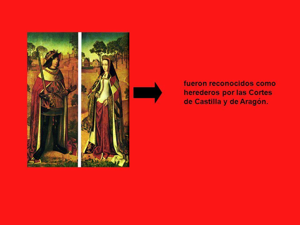 fueron reconocidos como herederos por las Cortes de Castilla y de Aragón.