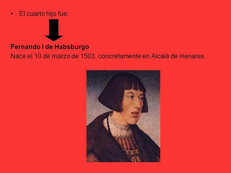 El cuarto hijo fue: Fernando I de Habsburgo.