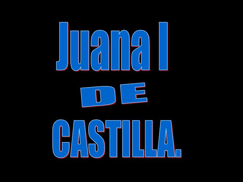 Juana l DE CASTILLA.