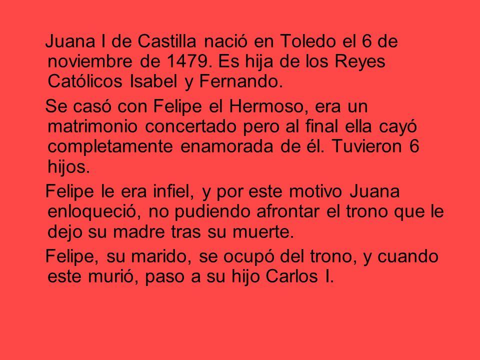 Juana I de Castilla nació en Toledo el 6 de noviembre de 1479