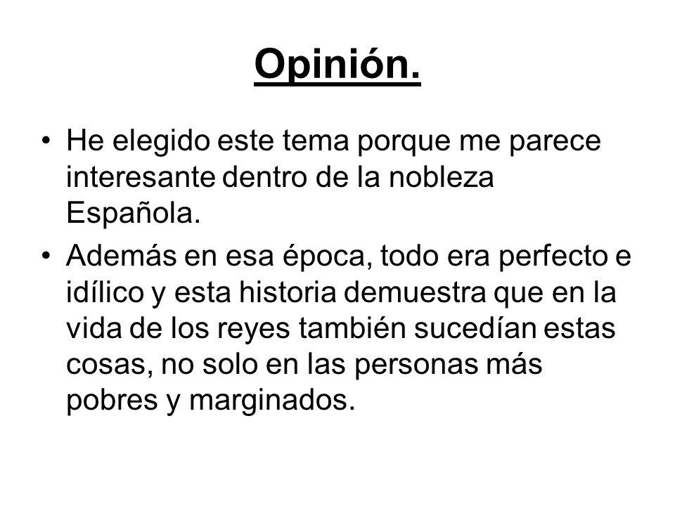 Opinión. He elegido este tema porque me parece interesante dentro de la nobleza Española.