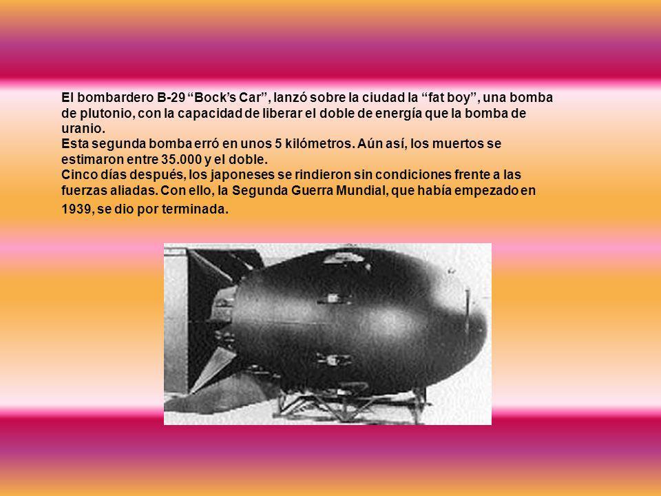 El bombardero B-29 Bock's Car , lanzó sobre la ciudad la fat boy , una bomba de plutonio, con la capacidad de liberar el doble de energía que la bomba de uranio.