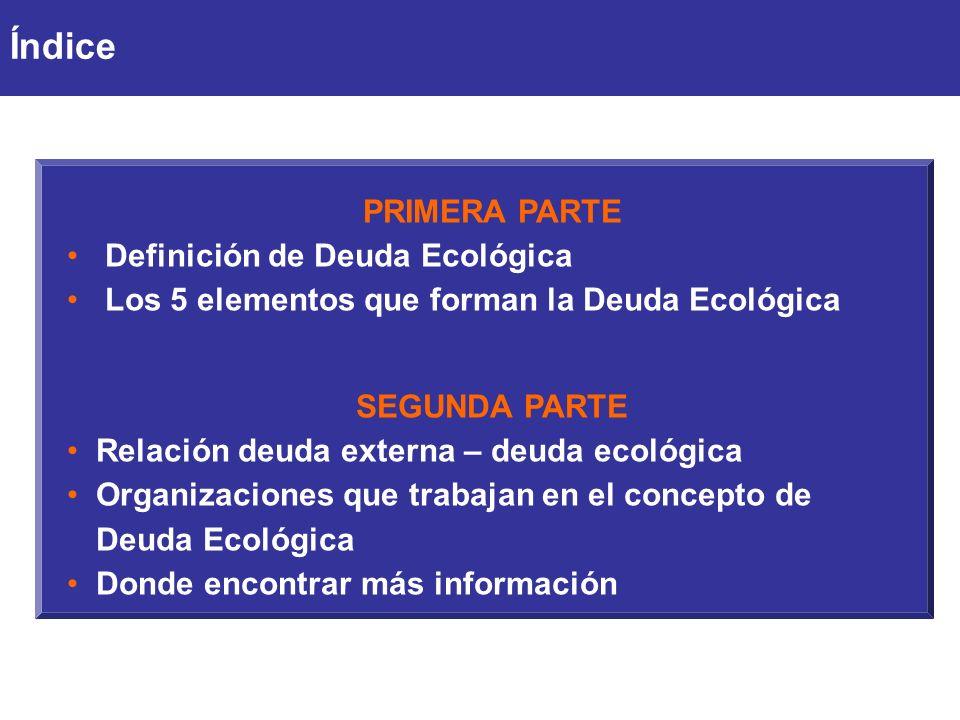 Índice PRIMERA PARTE Definición de Deuda Ecológica