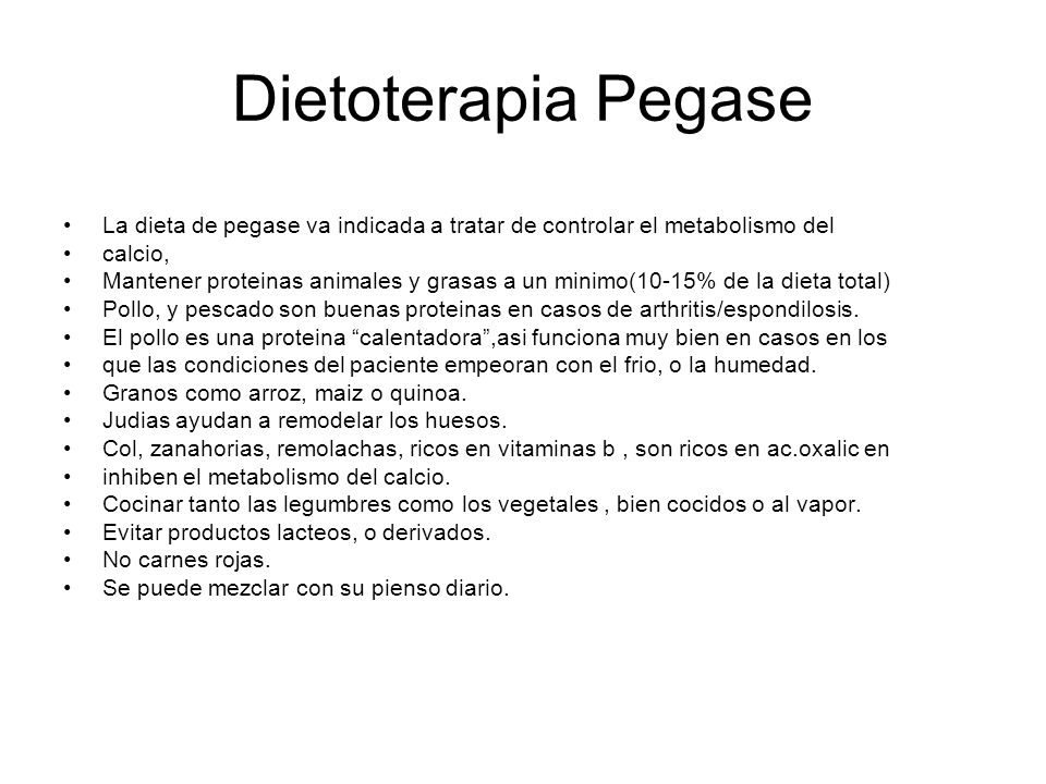 Dietoterapia Pegase La dieta de pegase va indicada a tratar de controlar el metabolismo del. calcio,