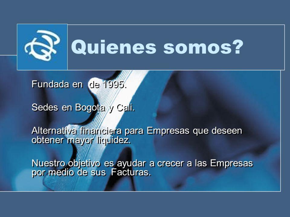 Quienes somos Fundada en de 1995. Sedes en Bogota y Cali.