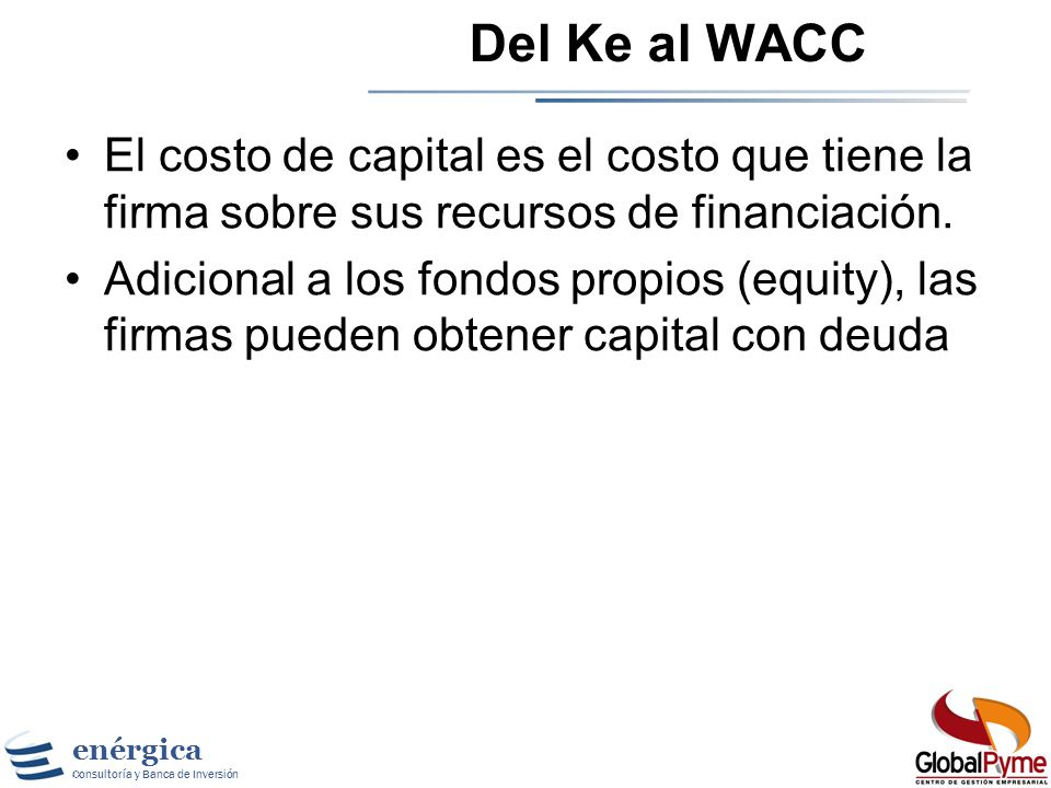 Del Ke al WACCEl costo de capital es el costo que tiene la firma sobre sus recursos de financiación.