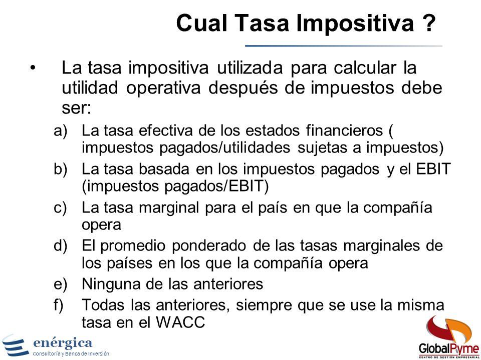 Cual Tasa Impositiva La tasa impositiva utilizada para calcular la utilidad operativa después de impuestos debe ser:
