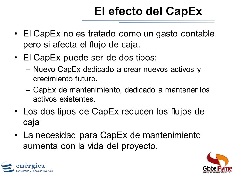 El efecto del CapExEl CapEx no es tratado como un gasto contable pero si afecta el flujo de caja. El CapEx puede ser de dos tipos: