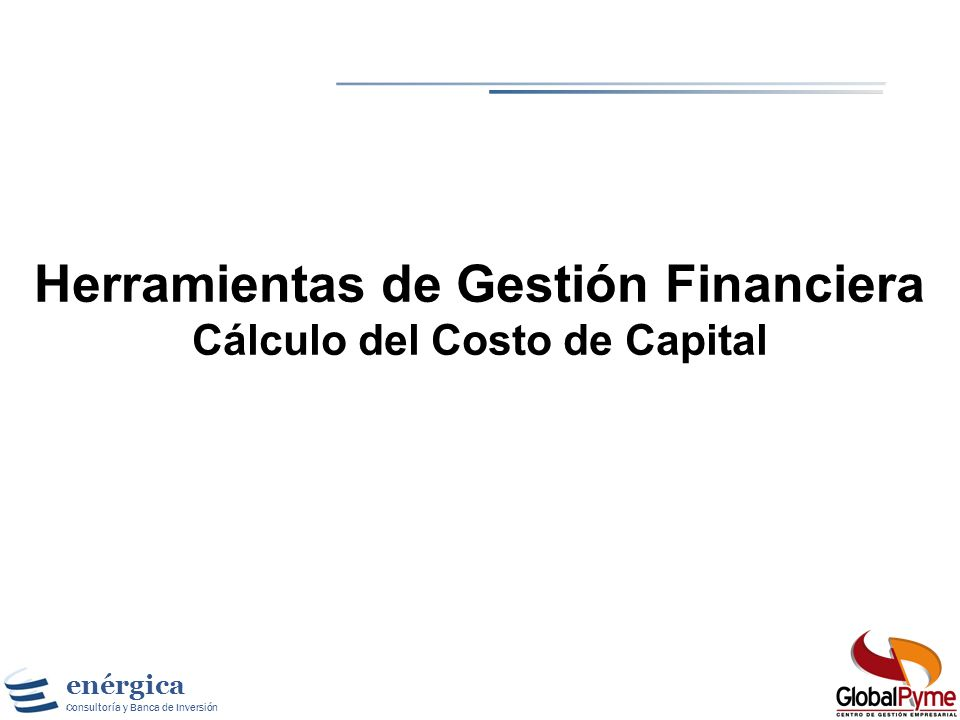 Herramientas de Gestión Financiera Cálculo del Costo de Capital