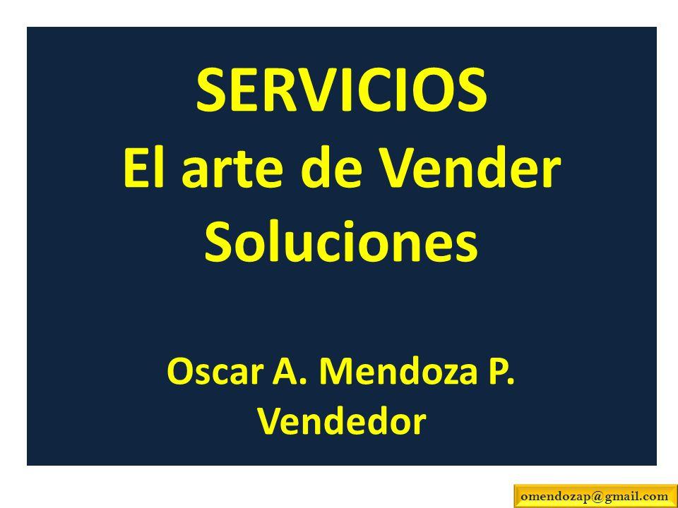 SERVICIOS El arte de Vender Soluciones Oscar A. Mendoza P. Vendedor