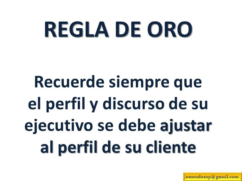 REGLA DE ORO Recuerde siempre que el perfil y discurso de su ejecutivo se debe ajustar al perfil de su cliente