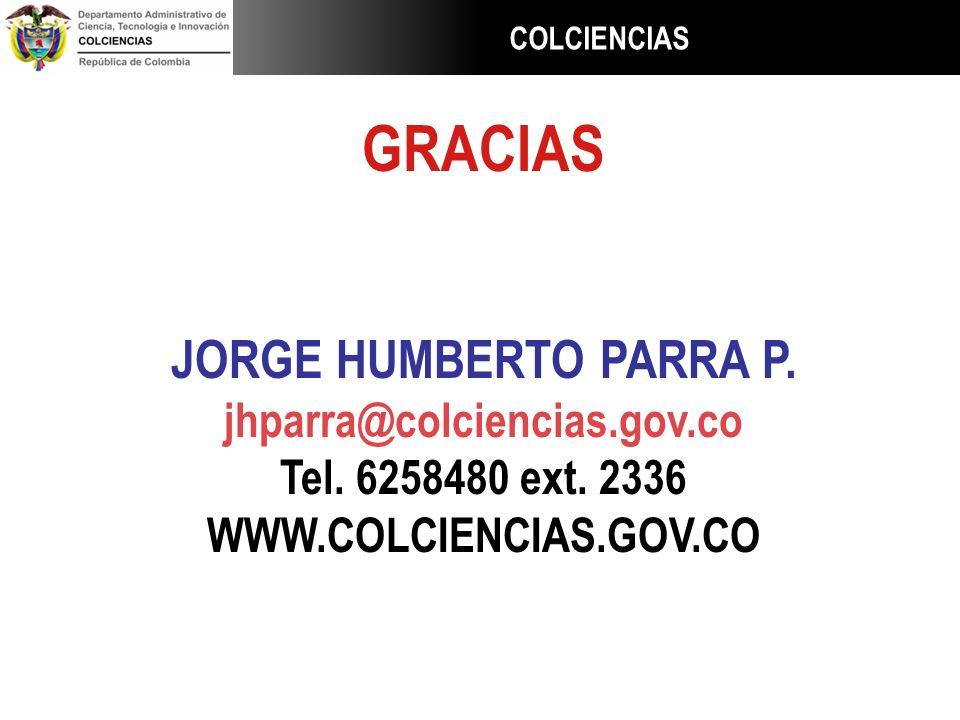 GRACIAS JORGE HUMBERTO PARRA P. jhparra@colciencias.gov.co