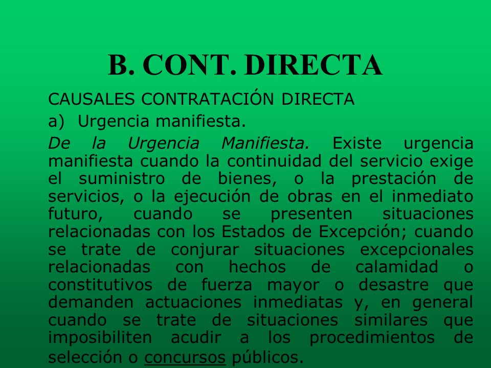B. CONT. DIRECTA CAUSALES CONTRATACIÓN DIRECTA a) Urgencia manifiesta.