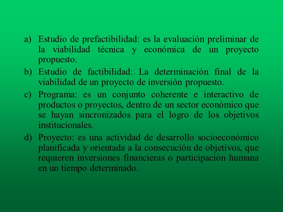 Estudio de prefactibilidad: es la evaluación preliminar de la viabilidad técnica y económica de un proyecto propuesto.