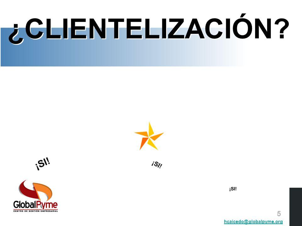 ¿CLIENTELIZACIÓN 5 hcaicedo@globalpyme.org