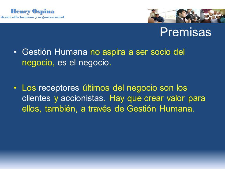 Premisas Gestión Humana no aspira a ser socio del negocio, es el negocio.