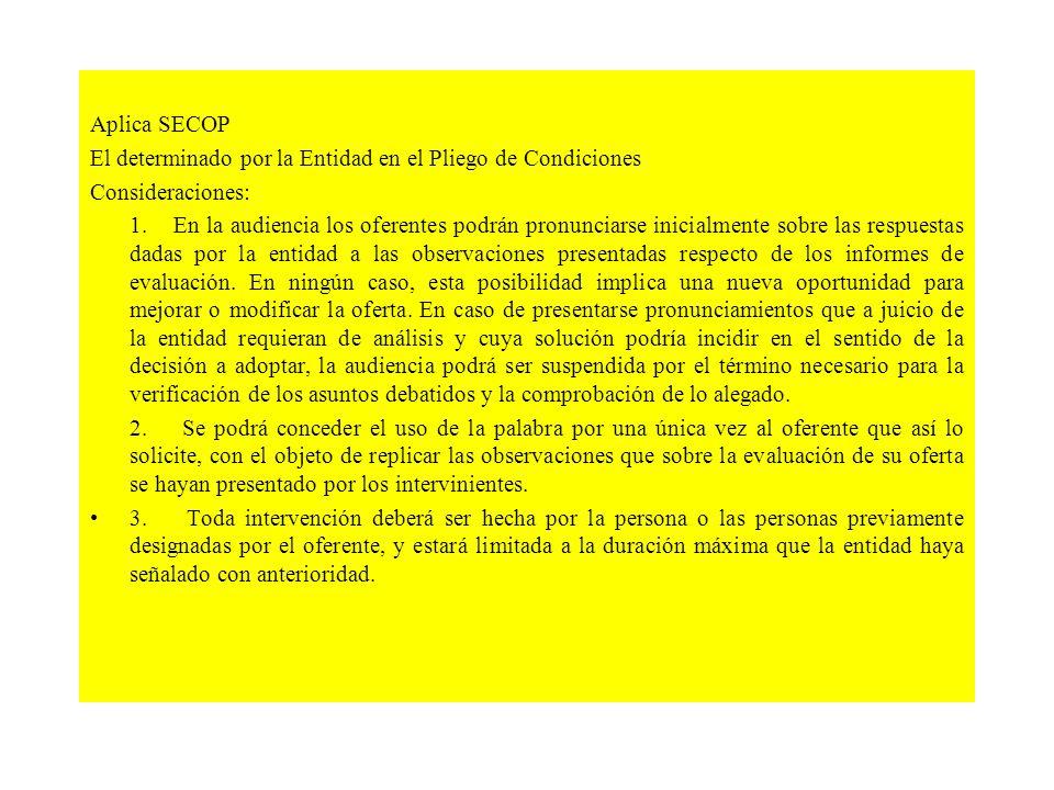 Aplica SECOP El determinado por la Entidad en el Pliego de Condiciones. Consideraciones: