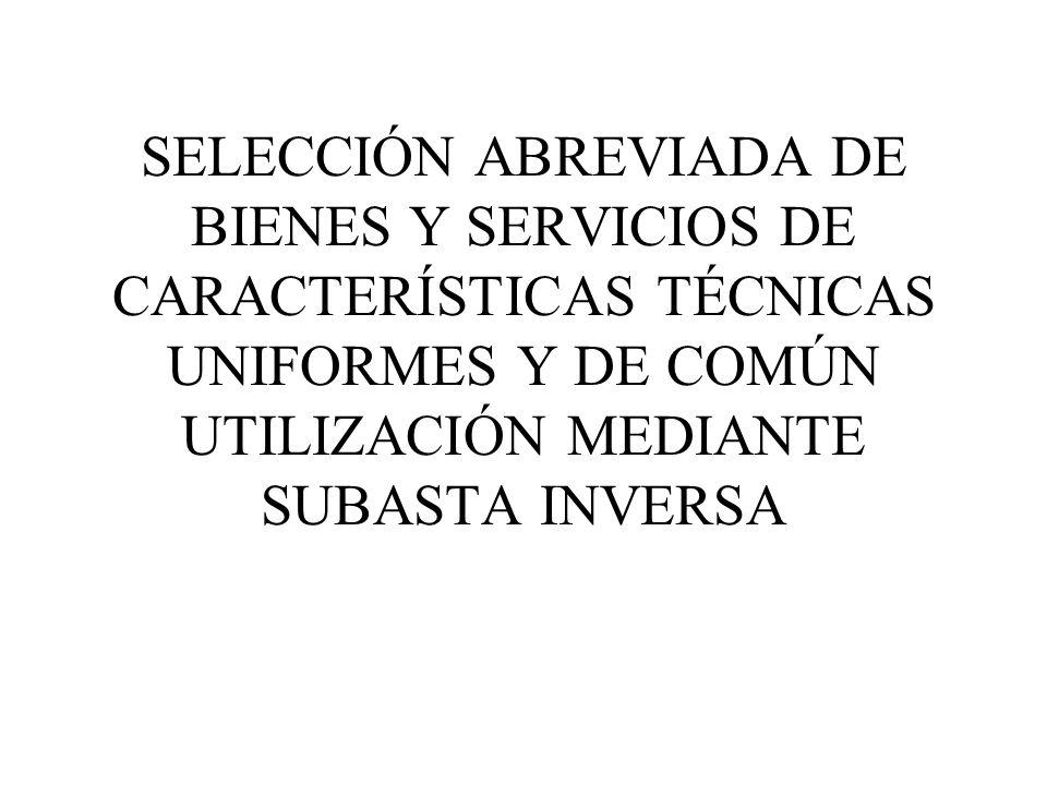 SELECCIÓN ABREVIADA DE BIENES Y SERVICIOS DE CARACTERÍSTICAS TÉCNICAS UNIFORMES Y DE COMÚN UTILIZACIÓN MEDIANTE SUBASTA INVERSA