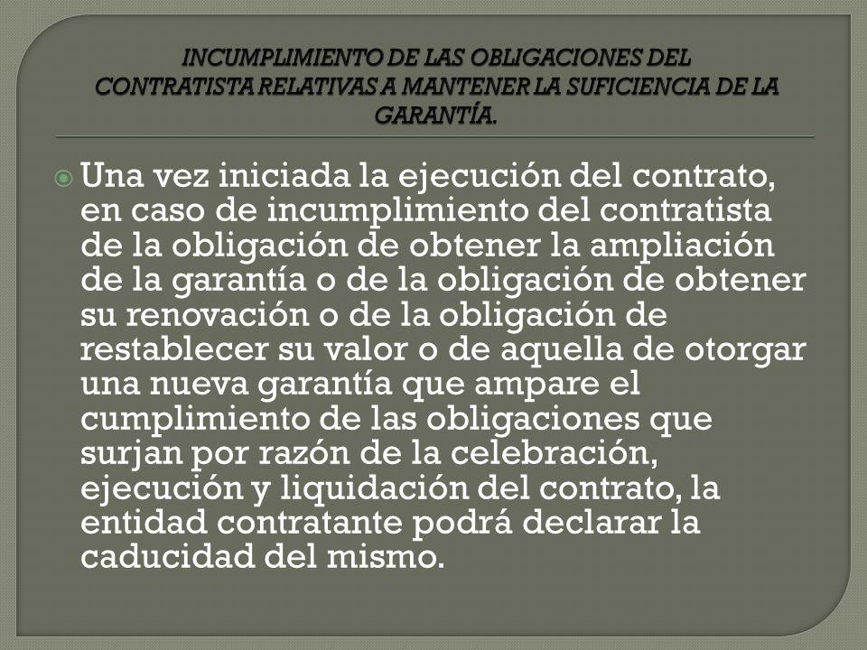 INCUMPLIMIENTO DE LAS OBLIGACIONES DEL CONTRATISTA RELATIVAS A MANTENER LA SUFICIENCIA DE LA GARANTÍA.