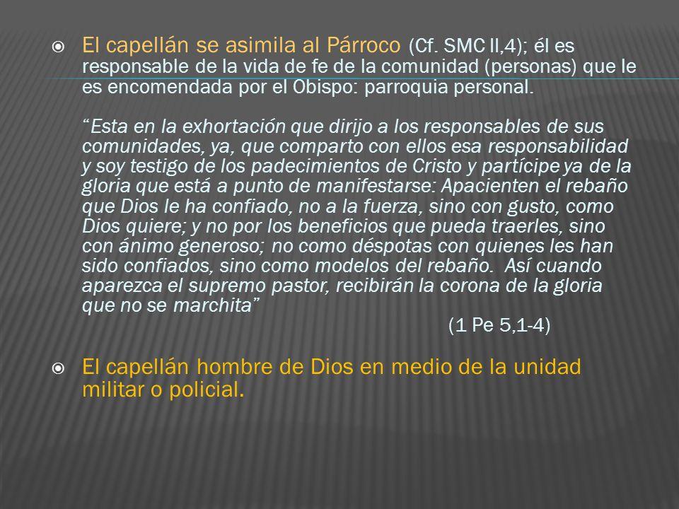 El capellán hombre de Dios en medio de la unidad militar o policial.