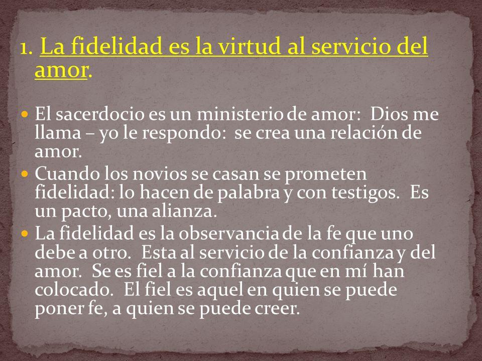 1. La fidelidad es la virtud al servicio del amor.