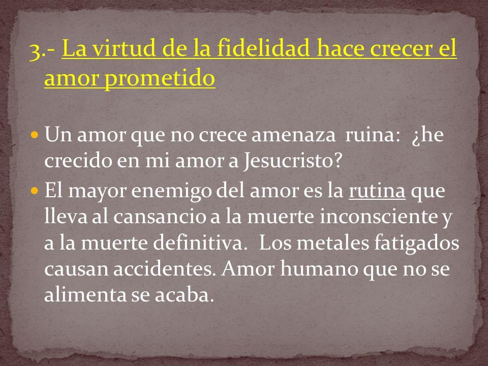 3.- La virtud de la fidelidad hace crecer el amor prometido