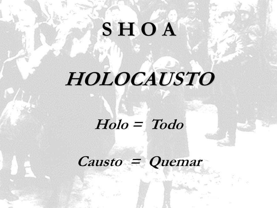 S H O A HOLOCAUSTO Holo = Todo Causto = Quemar