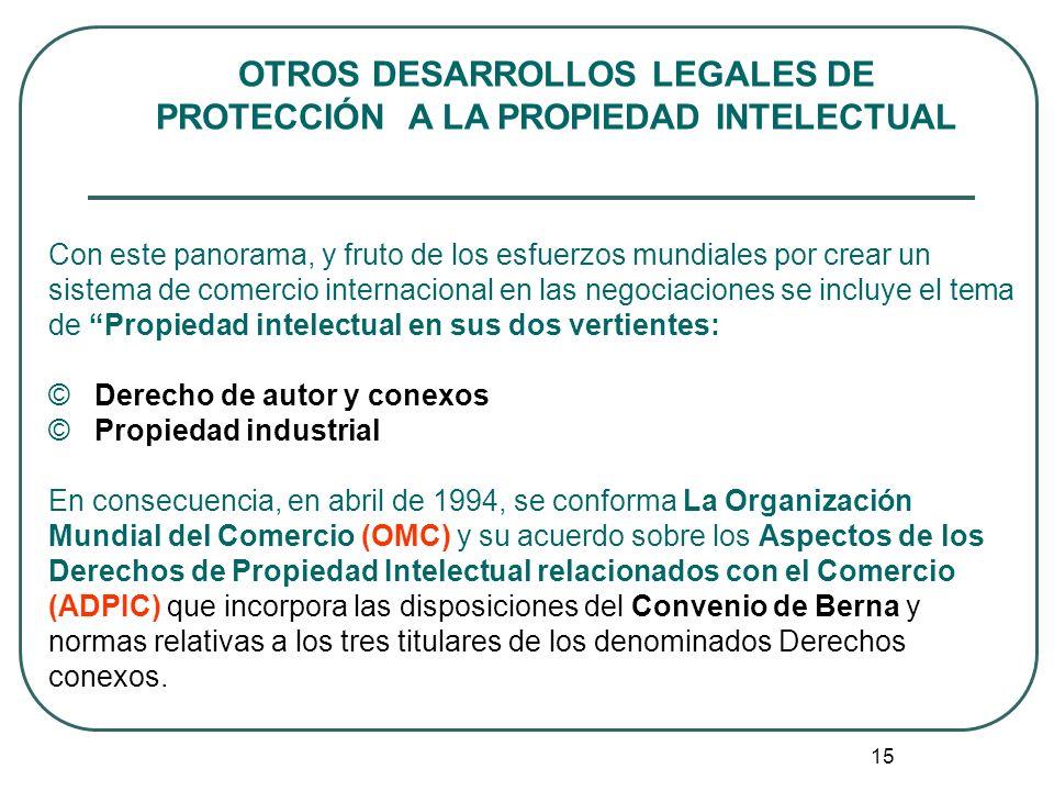 OTROS DESARROLLOS LEGALES DE PROTECCIÓN A LA PROPIEDAD INTELECTUAL