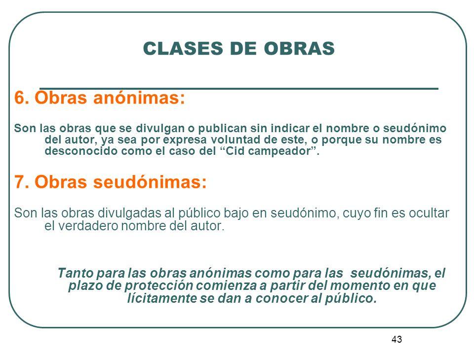 CLASES DE OBRAS 6. Obras anónimas: 7. Obras seudónimas: