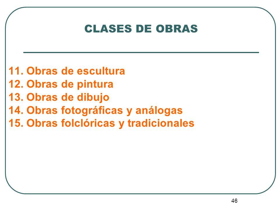 CLASES DE OBRAS 11. Obras de escultura. 12. Obras de pintura. 13. Obras de dibujo. 14. Obras fotográficas y análogas.