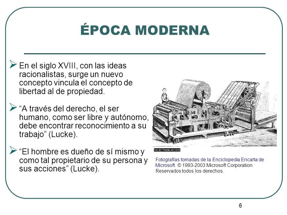 ÉPOCA MODERNA En el siglo XVIII, con las ideas racionalistas, surge un nuevo concepto vincula el concepto de libertad al de propiedad.