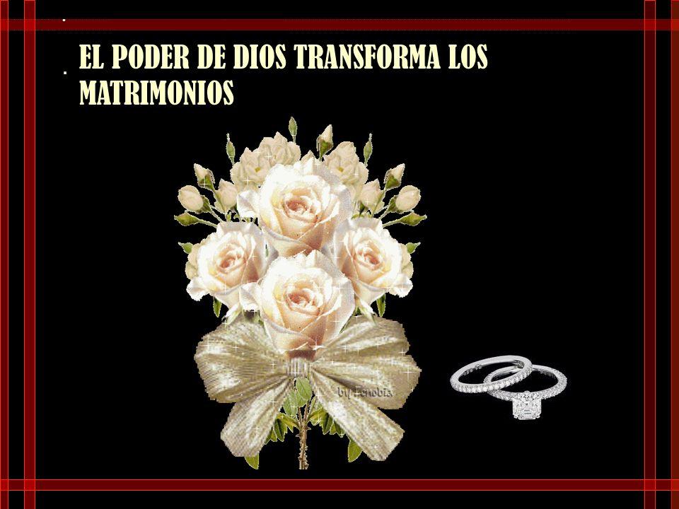 EL PODER DE DIOS TRANSFORMA LOS MATRIMONIOS