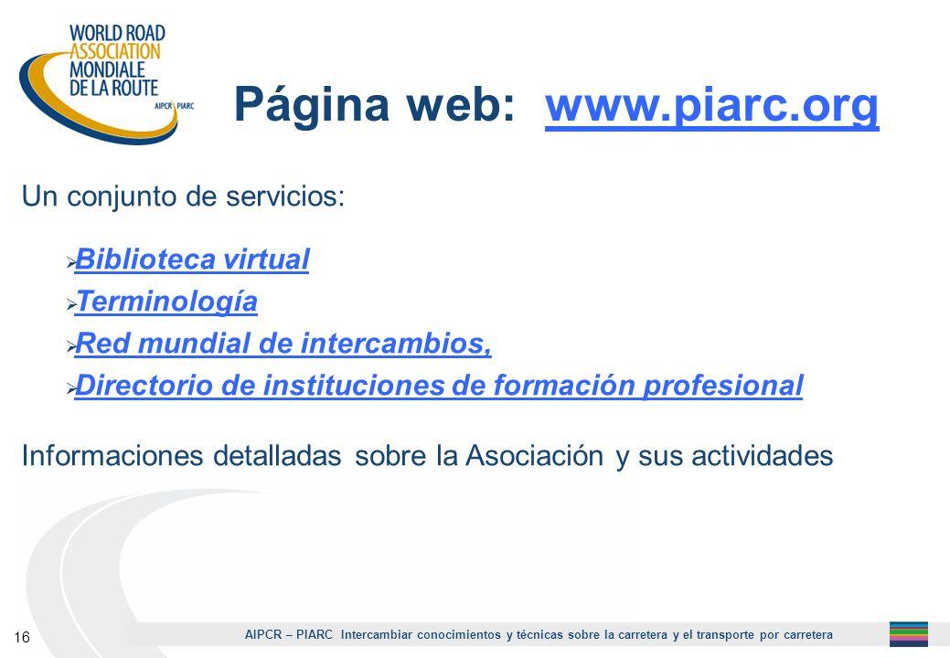 1Página web: www.piarc.org. Un conjunto de servicios: Biblioteca virtual. Terminología. Red mundial de intercambios,