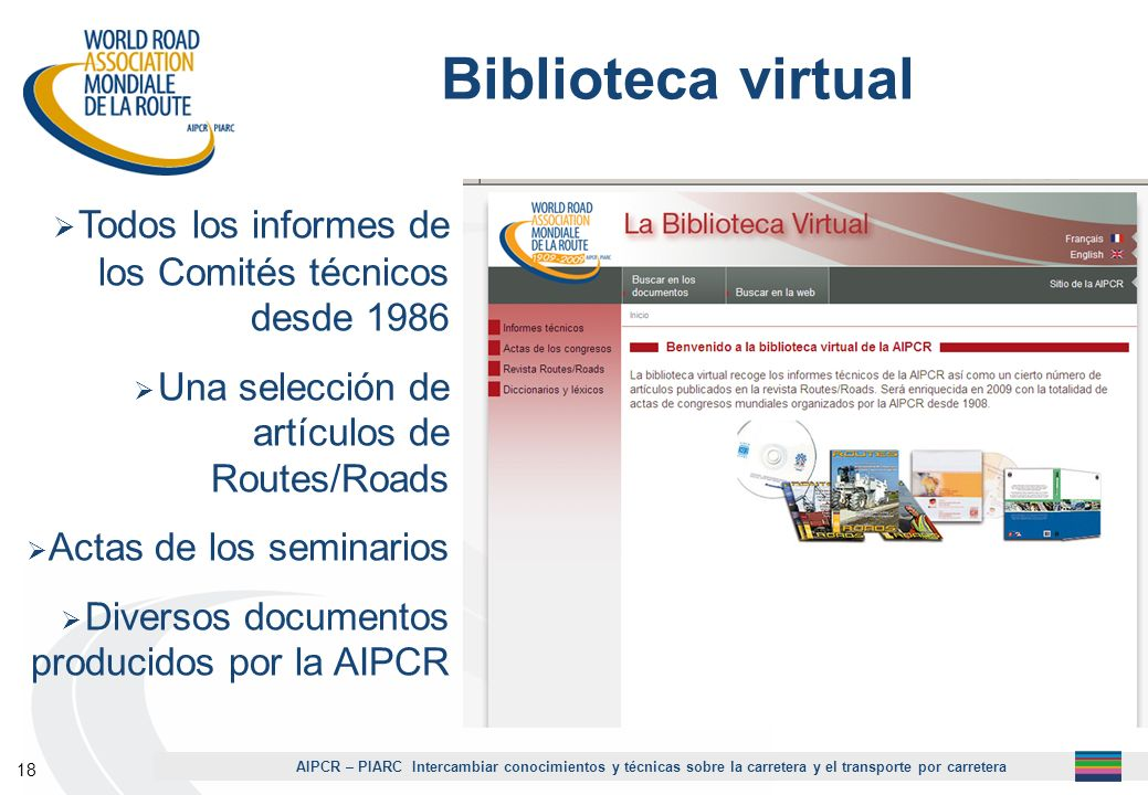 1Biblioteca virtual. Todos los informes de los Comités técnicos desde 1986. Una selección de artículos de Routes/Roads.