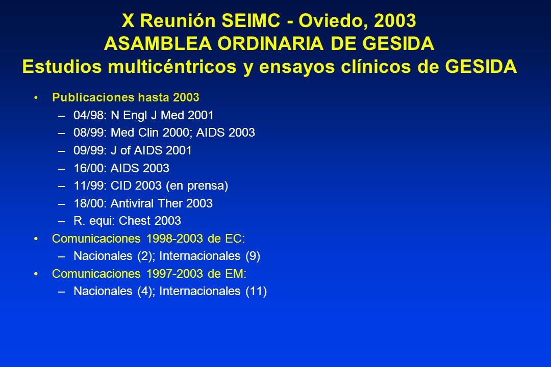X Reunión SEIMC - Oviedo, 2003 ASAMBLEA ORDINARIA DE GESIDA Estudios multicéntricos y ensayos clínicos de GESIDA