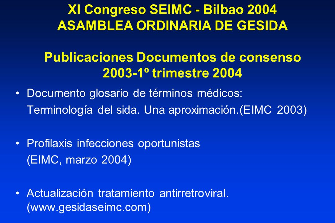 XI Congreso SEIMC - Bilbao 2004 ASAMBLEA ORDINARIA DE GESIDA Publicaciones Documentos de consenso 2003-1º trimestre 2004