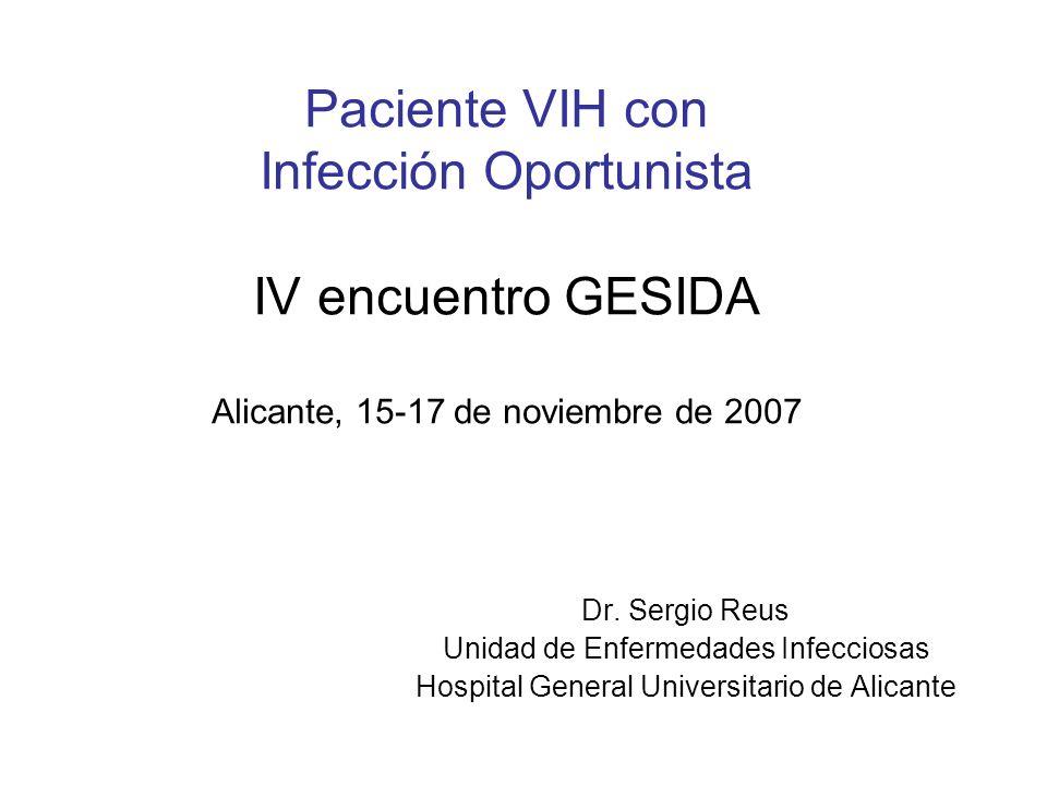 Paciente VIH con Infección Oportunista IV encuentro GESIDA Alicante, 15-17 de noviembre de 2007