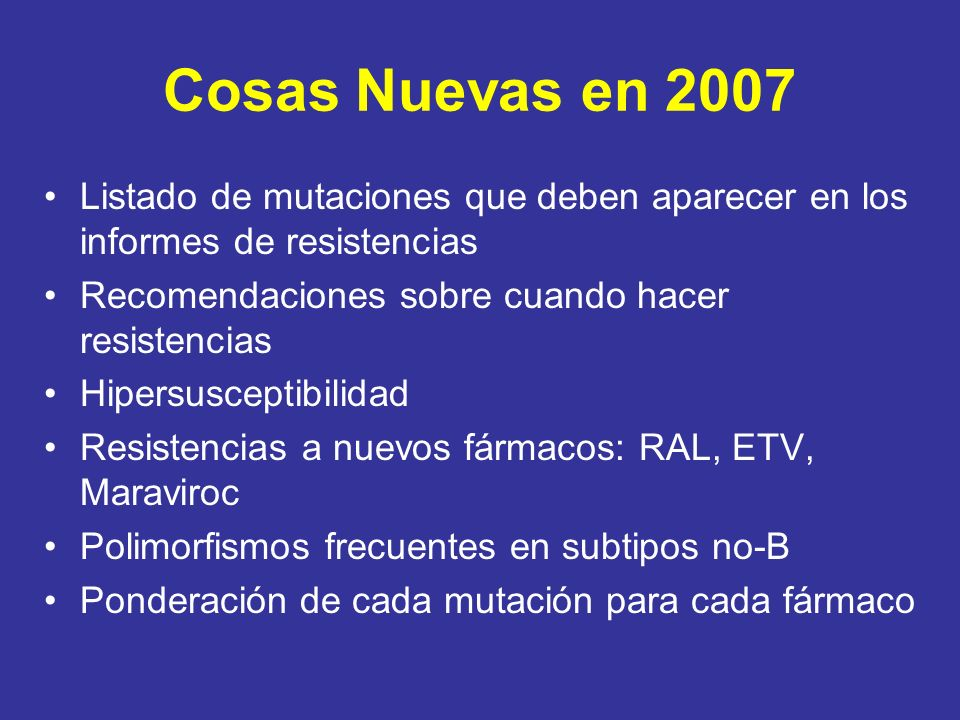 Cosas Nuevas en 2007 Listado de mutaciones que deben aparecer en los informes de resistencias. Recomendaciones sobre cuando hacer resistencias.
