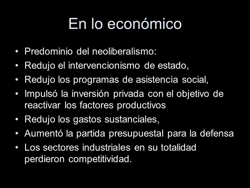 En lo económico Predominio del neoliberalismo: