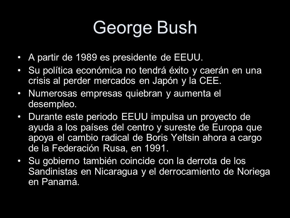 George Bush A partir de 1989 es presidente de EEUU.