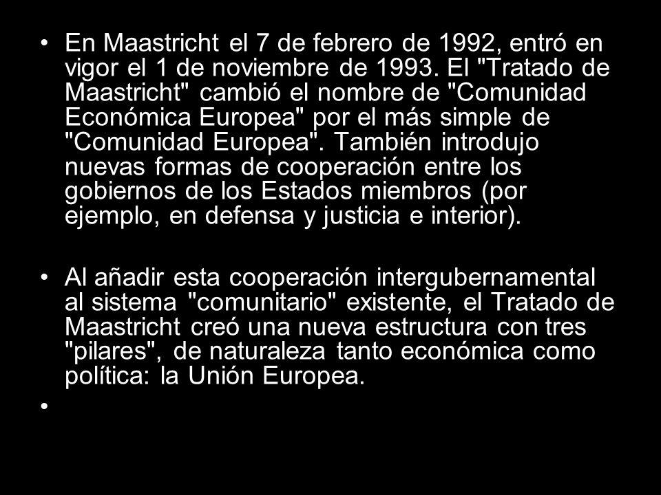En Maastricht el 7 de febrero de 1992, entró en vigor el 1 de noviembre de 1993. El Tratado de Maastricht cambió el nombre de Comunidad Económica Europea por el más simple de Comunidad Europea . También introdujo nuevas formas de cooperación entre los gobiernos de los Estados miembros (por ejemplo, en defensa y justicia e interior).