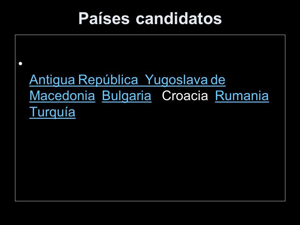 Países candidatos Antigua República Yugoslava de Macedonia Bulgaria Croacia Rumania Turquía