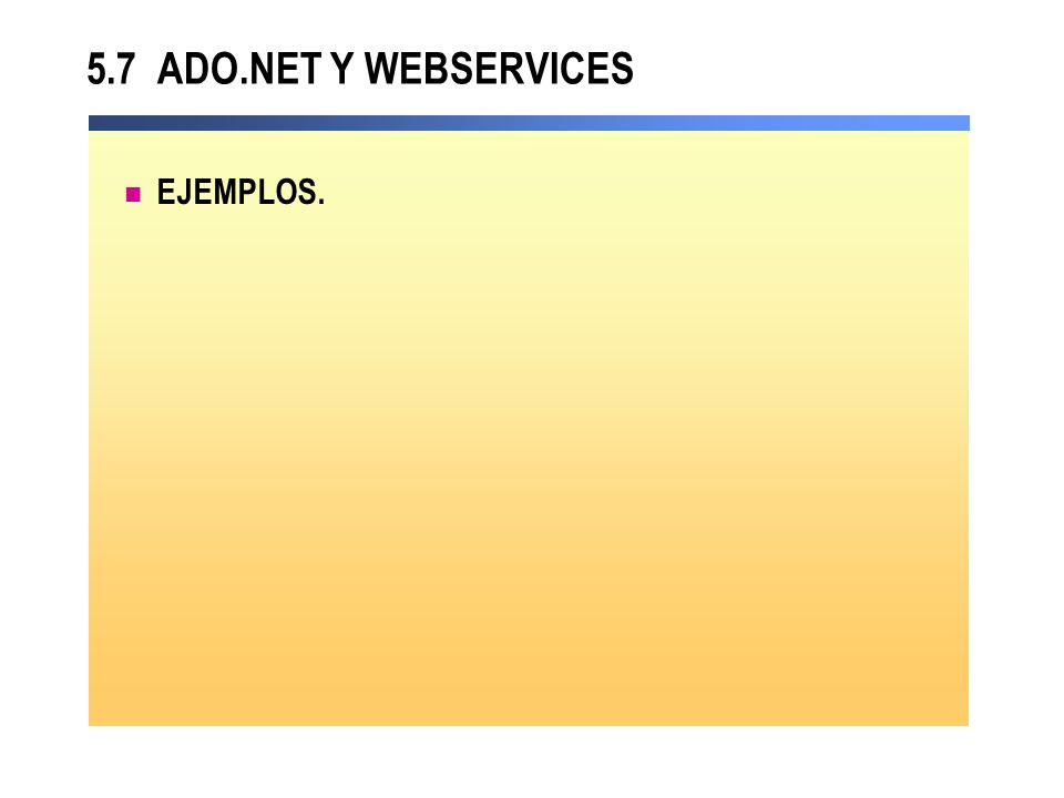 5.7 ADO.NET Y WEBSERVICES EJEMPLOS.