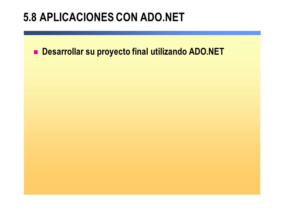 5.8 APLICACIONES CON ADO.NET