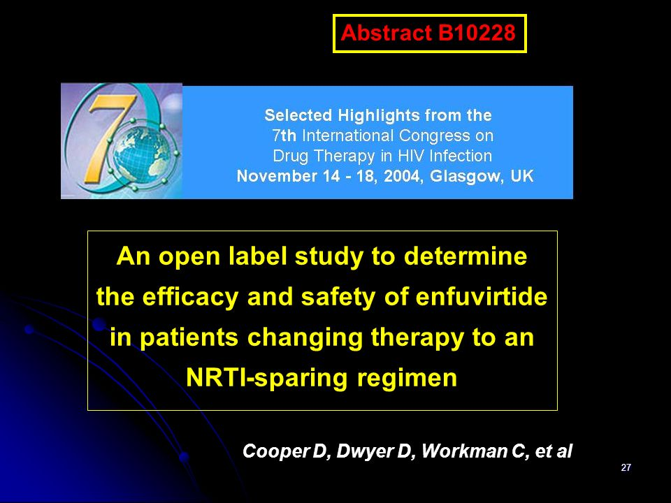 Abstract B10228An open label study to determine the efficacy and safety of enfuvirtide in patients changing therapy to an NRTI-sparing regimen.